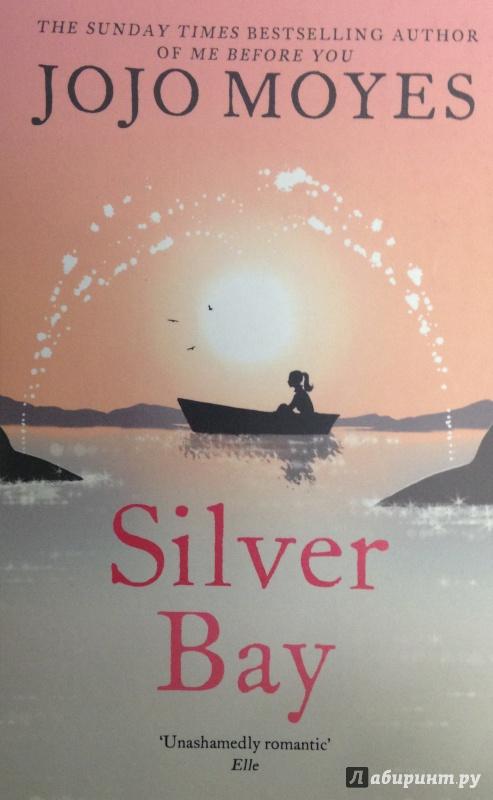 Иллюстрация 1 из 7 для Silver Bay - Jojo Moyes | Лабиринт - книги. Источник: Tatiana Sheehan